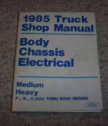 1985 Ford B-Series Truck Body, Chassis & Electrical Service Manual